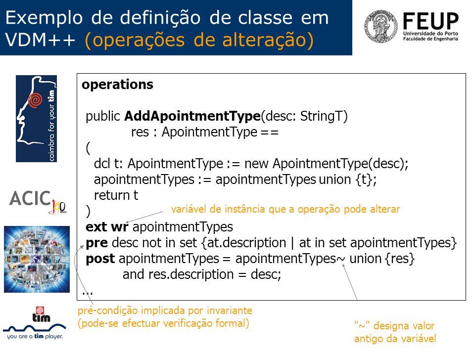 Exemplo de definição de classe em VDM++ (operações de alteração) operations public AddApointmentType(desc: StringT) res : ApointmentType == ( dcl t: A