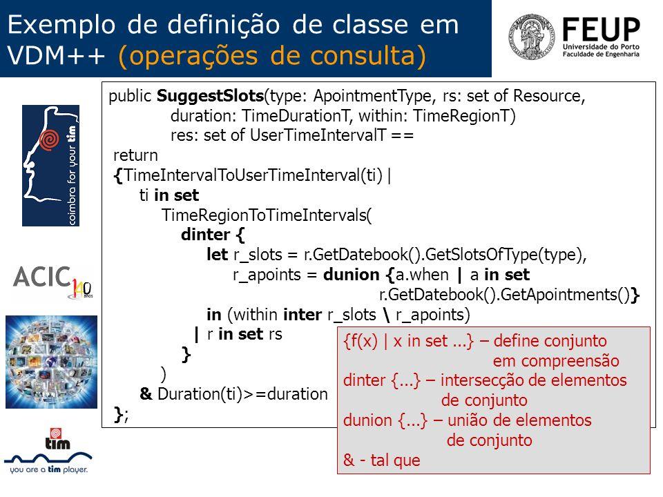Exemplo de definição de classe em VDM++ (operações de consulta) public SuggestSlots(type: ApointmentType, rs: set of Resource, duration: TimeDurationT