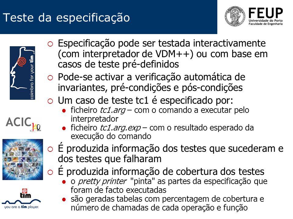 Teste da especificação Especificação pode ser testada interactivamente (com interpretador de VDM++) ou com base em casos de teste pré-definidos Pode-s