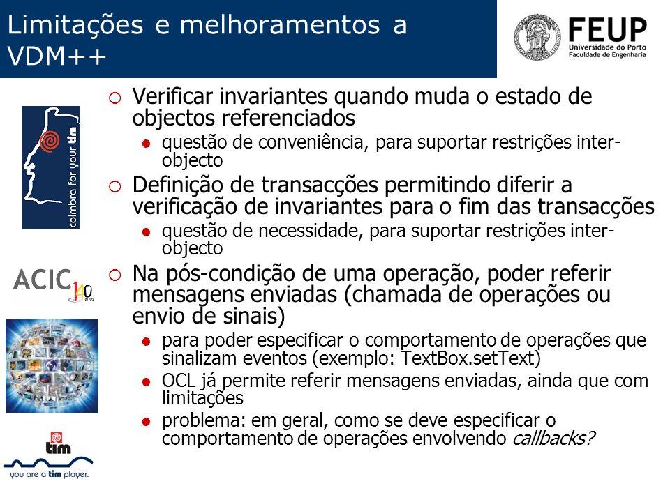 Limitações e melhoramentos a VDM++ Verificar invariantes quando muda o estado de objectos referenciados questão de conveniência, para suportar restriç