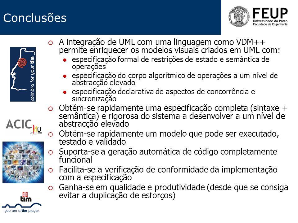 A integração de UML com uma linguagem como VDM++ permite enriquecer os modelos visuais criados em UML com: especificação formal de restrições de estad