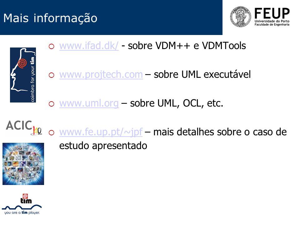 Mais informação www.ifad.dk/ - sobre VDM++ e VDMTools www.ifad.dk/ www.projtech.com – sobre UML executável www.projtech.com www.uml.org – sobre UML, O