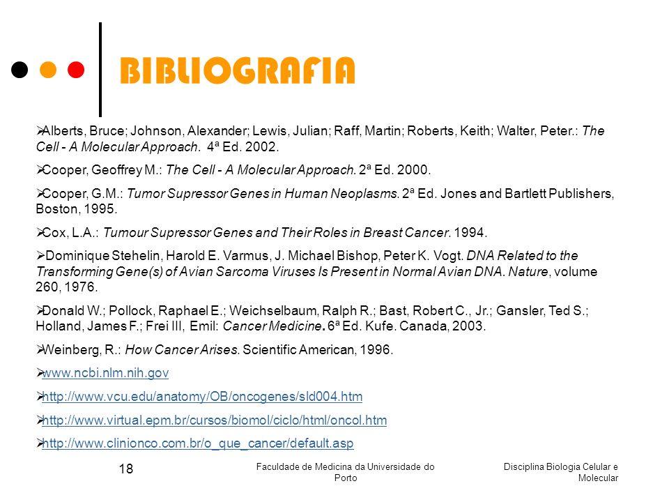 Disciplina Biologia Celular e Molecular Faculdade de Medicina da Universidade do Porto 18 BIBLIOGRAFIA Alberts, Bruce; Johnson, Alexander; Lewis, Juli