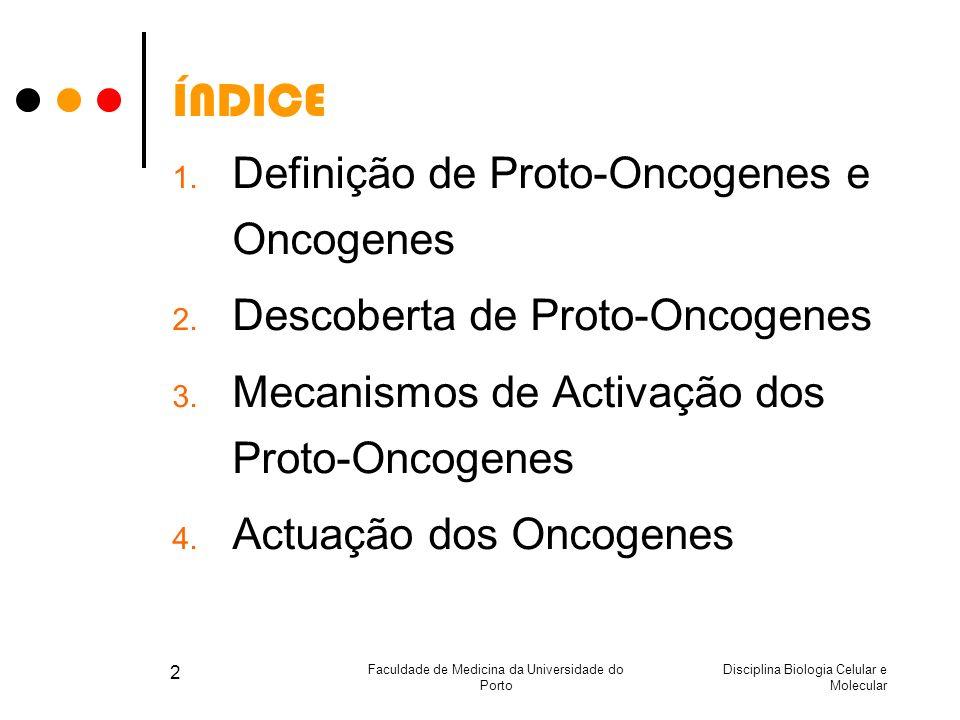 Disciplina Biologia Celular e Molecular Faculdade de Medicina da Universidade do Porto 2 ÍNDICE 1. Definição de Proto-Oncogenes e Oncogenes 2. Descobe