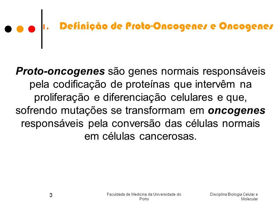 Disciplina Biologia Celular e Molecular Faculdade de Medicina da Universidade do Porto 3 1. Definição de Proto-Oncogenes e Oncogenes Proto-oncogenes s