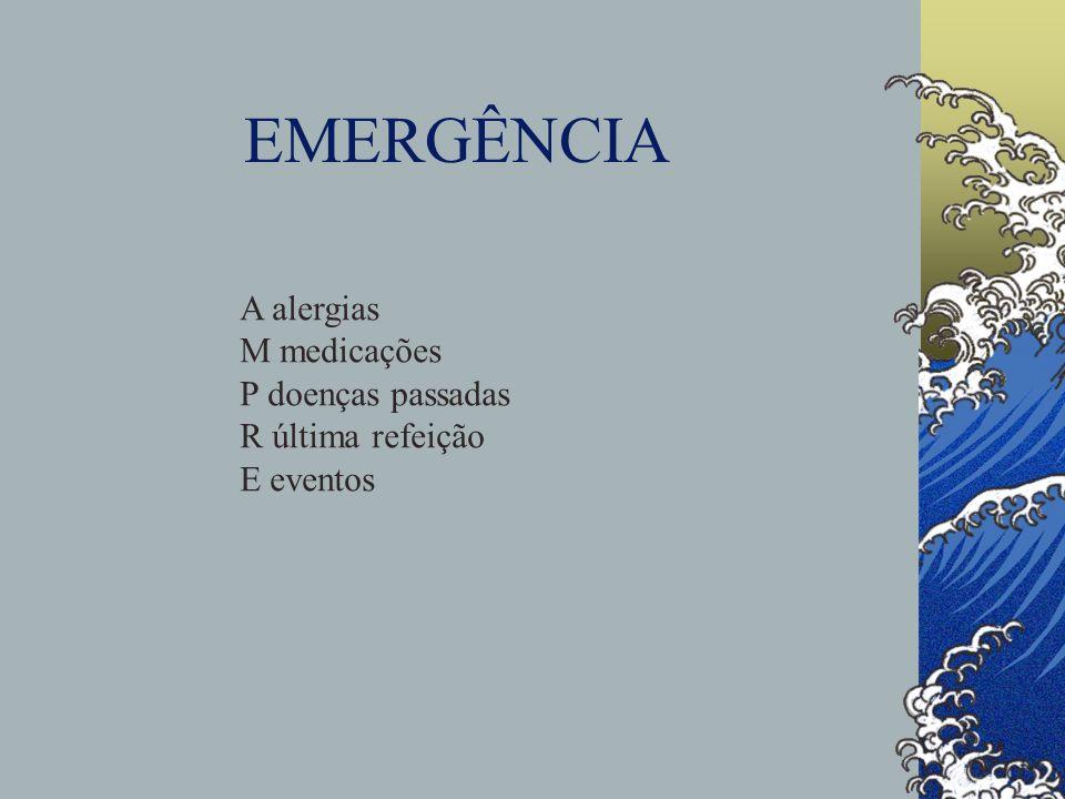 EMERGÊNCIA A alergias M medicações P doenças passadas R última refeição E eventos
