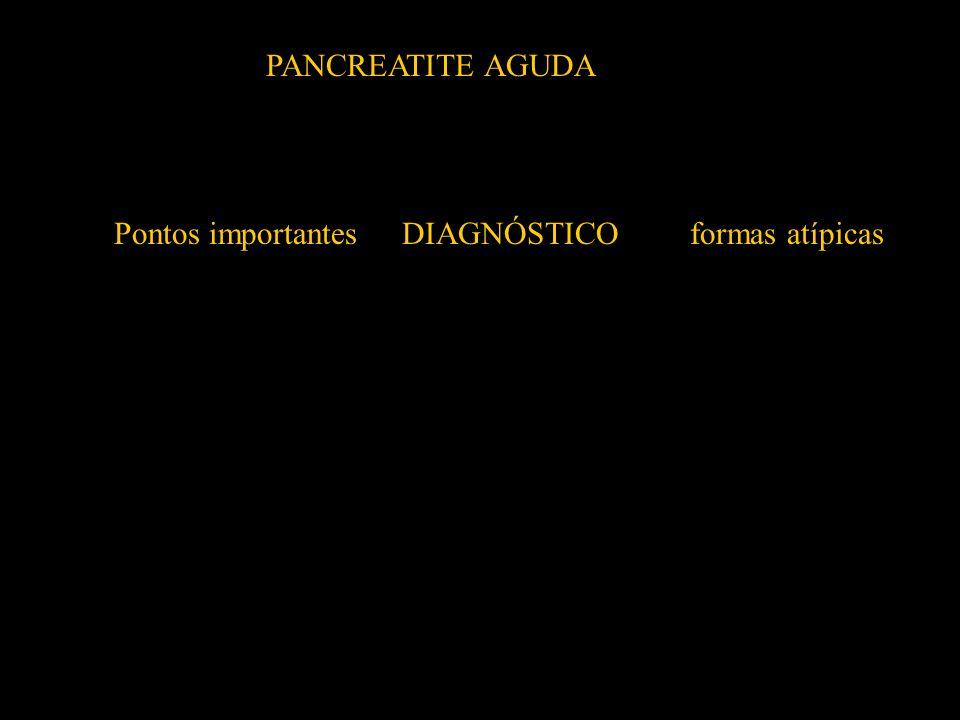 Pontos importantesDIAGNÓSTICOformas atípicas PROGNÓSTICOformas graves ETIOLOGIArecidiva TERAPÊUTICAprincípios PANCREATITE AGUDA