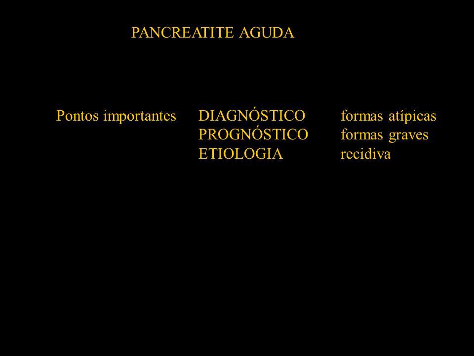 Pontos importantesDIAGNÓSTICOformas atípicas PROGNÓSTICOformas graves ETIOLOGIArecidiva PANCREATITE AGUDA