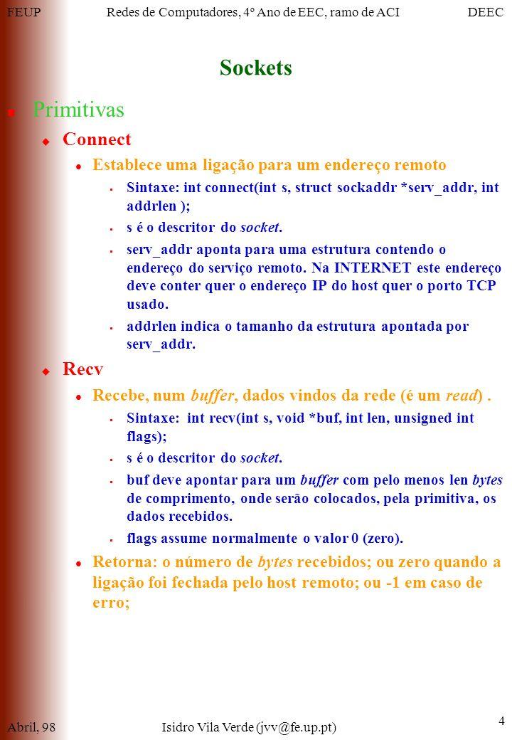 FEUPDEECRedes de Computadores, 4º Ano de EEC, ramo de ACI Sockets Abril, 98Isidro Vila Verde (jvv@fe.up.pt) 4 Primitivas Connect Establece uma ligação