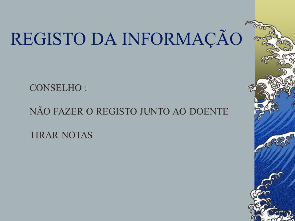 REGISTO DA INFORMAÇÃO REGISTAR DADOS POSITIVOS E NEGATIVOS NUNCA ESQUECER : INICIO, LOCAL, DURAÇÃO, CARACTER F.