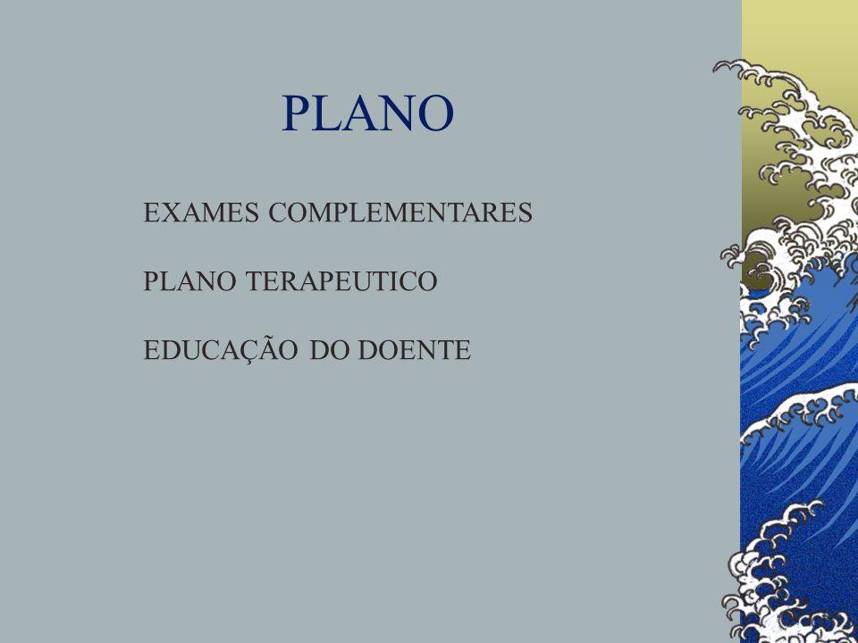 PLANO EXAMES COMPLEMENTARES PLANO TERAPEUTICO EDUCAÇÃO DO DOENTE