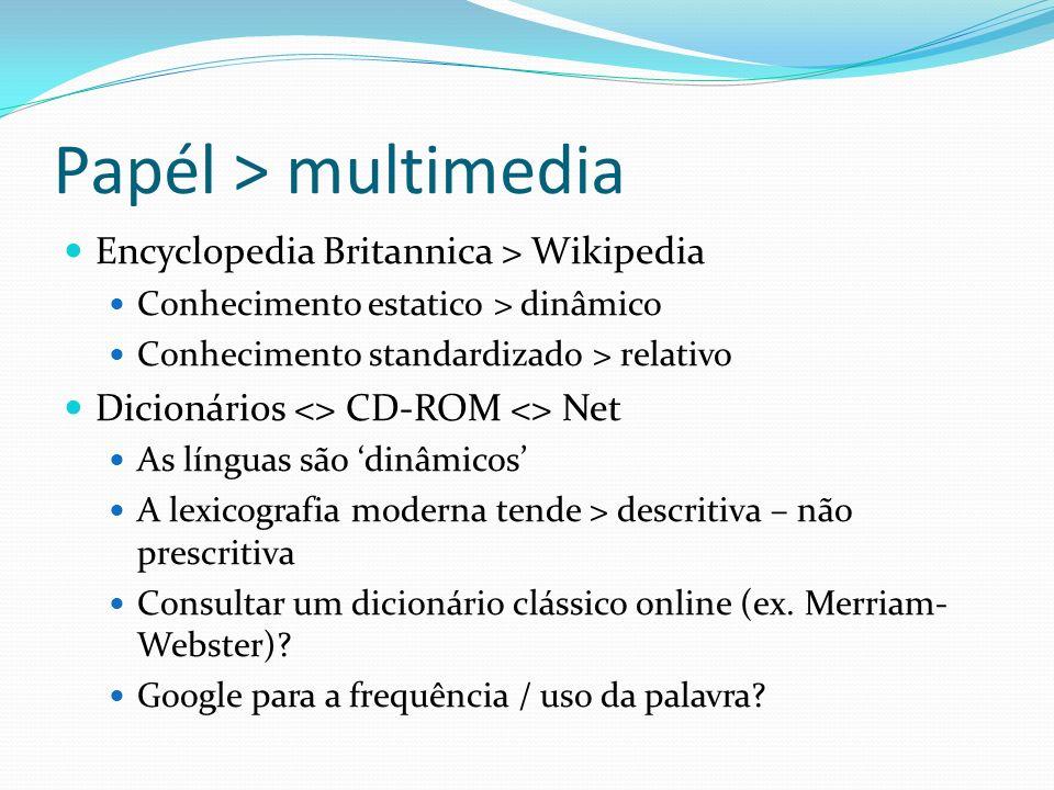 Papél > multimedia Encyclopedia Britannica > Wikipedia Conhecimento estatico > dinâmico Conhecimento standardizado > relativo Dicionários <> CD-ROM <>