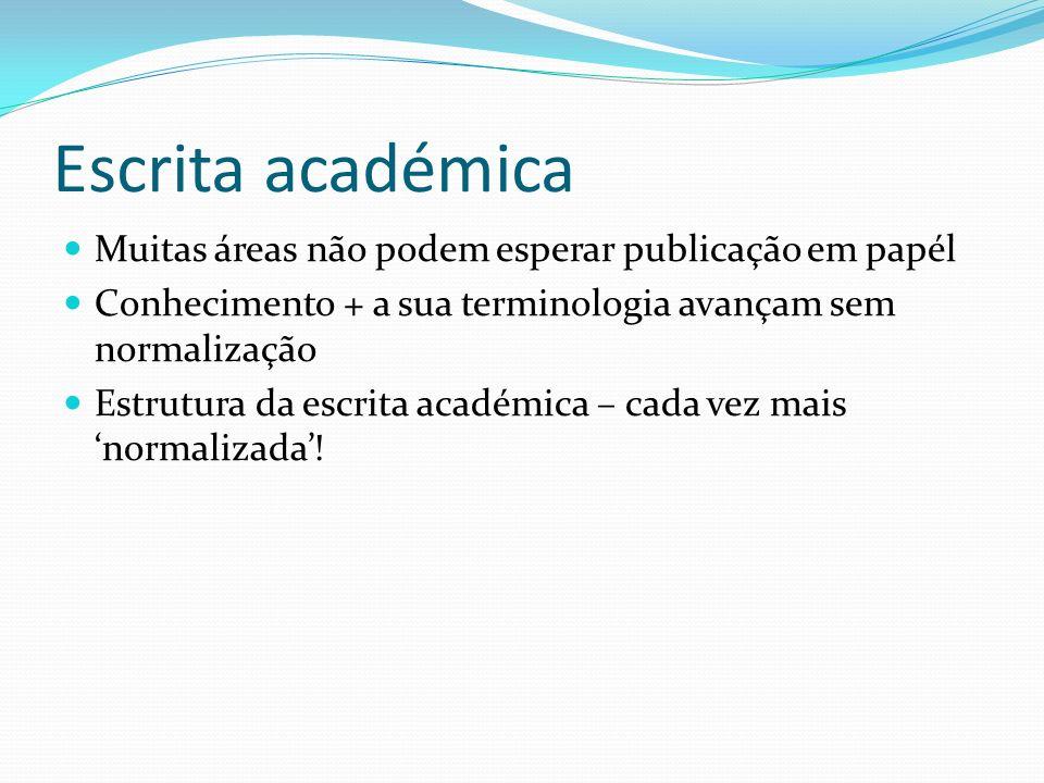 Escrita académica Muitas áreas não podem esperar publicação em papél Conhecimento + a sua terminologia avançam sem normalização Estrutura da escrita a