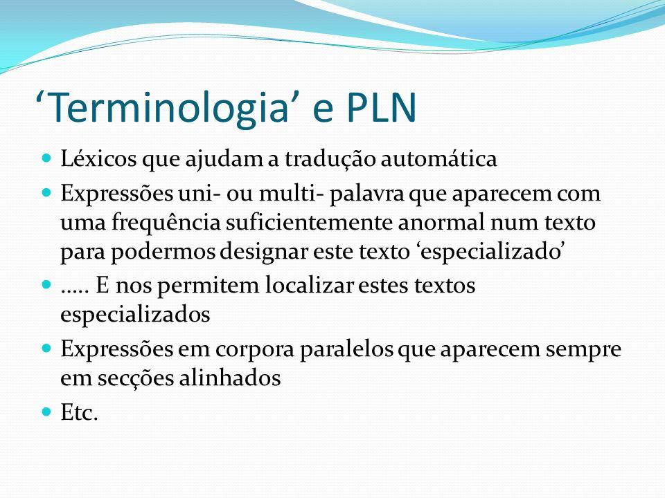 Terminologia e PLN Léxicos que ajudam a tradução automática Expressões uni- ou multi- palavra que aparecem com uma frequência suficientemente anormal