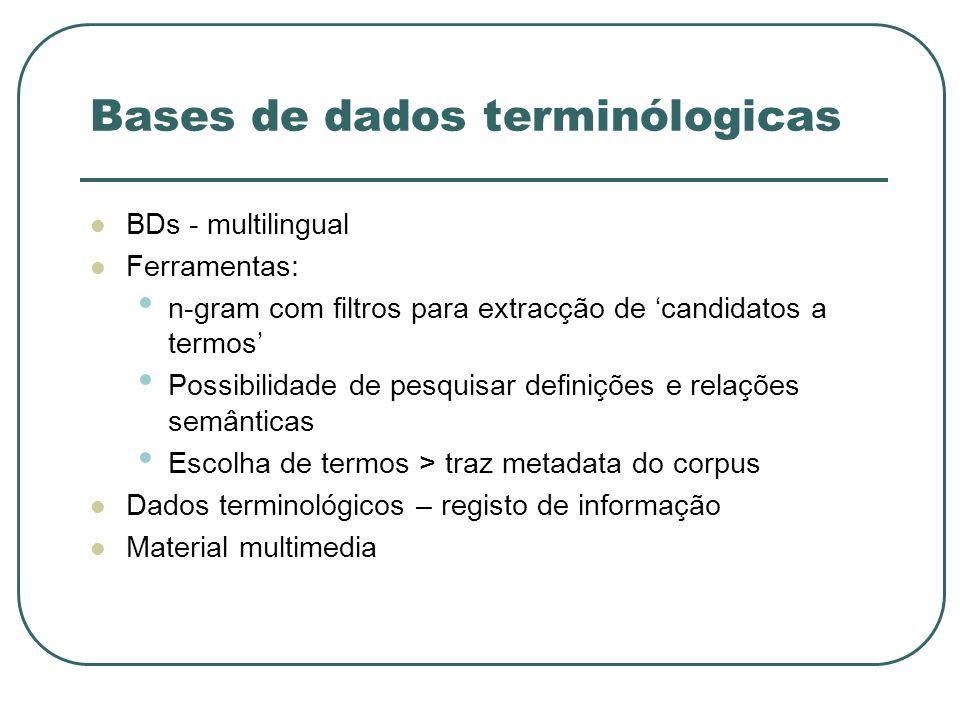 Bases de dados terminólogicas BDs - multilingual Ferramentas: n-gram com filtros para extracção de candidatos a termos Possibilidade de pesquisar defi