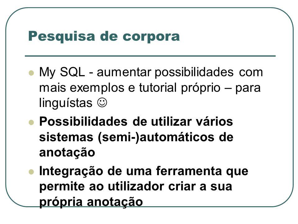 Pesquisa de corpora My SQL - aumentar possibilidades com mais exemplos e tutorial próprio – para linguístas Possibilidades de utilizar vários sistemas