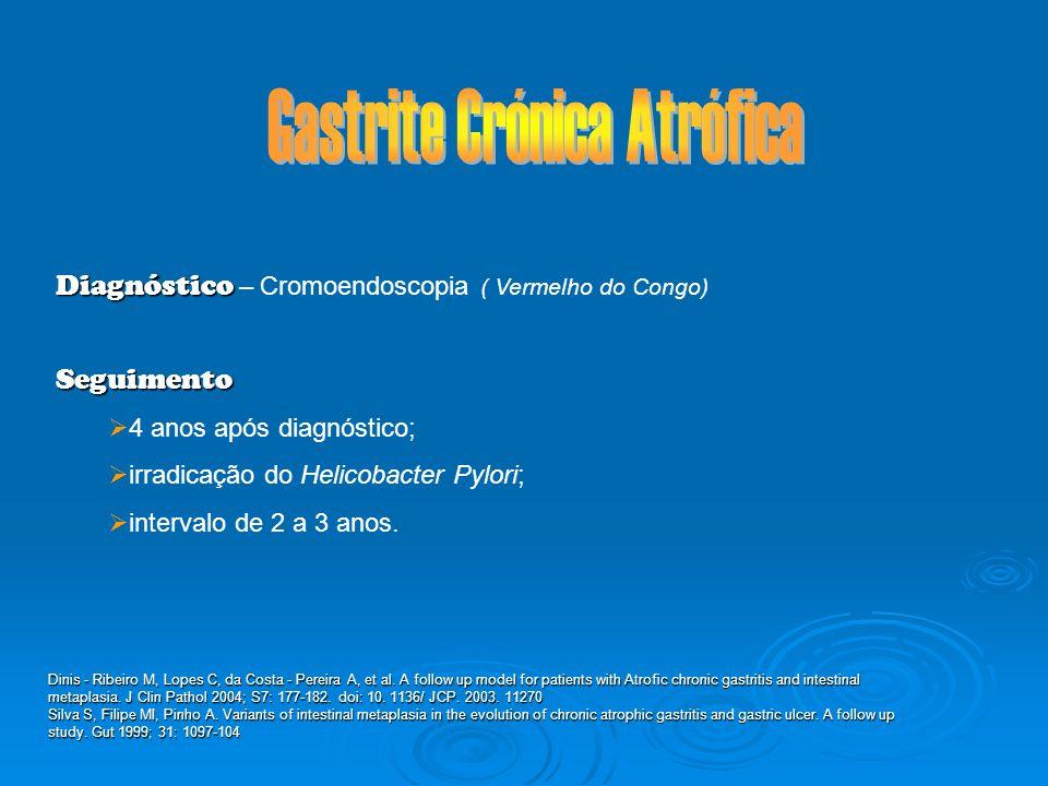 Diagnóstico Diagnóstico - Cromoendoscopia ( Azul de Metileno) - Biópsia Seguimento e Risco de Desenvolvimento do cancro gástrico dependentes do tipo de metaplasia Tipo I - completo Tipo II Tipo III Relação com o Helicobacter Pylori A irradicação de H.