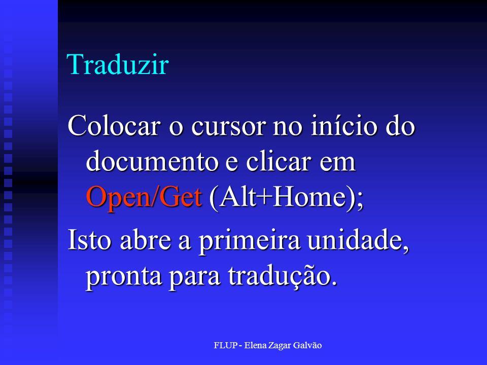 FLUP - Elena Zagar Galvão Traduzir Colocar o cursor no início do documento e clicar em Open/Get (Alt+Home); Isto abre a primeira unidade, pronta para