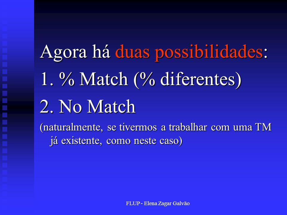 Agora há duas possibilidades: 1. % Match (% diferentes) 2. No Match (naturalmente, se tivermos a trabalhar com uma TM já existente, como neste caso)