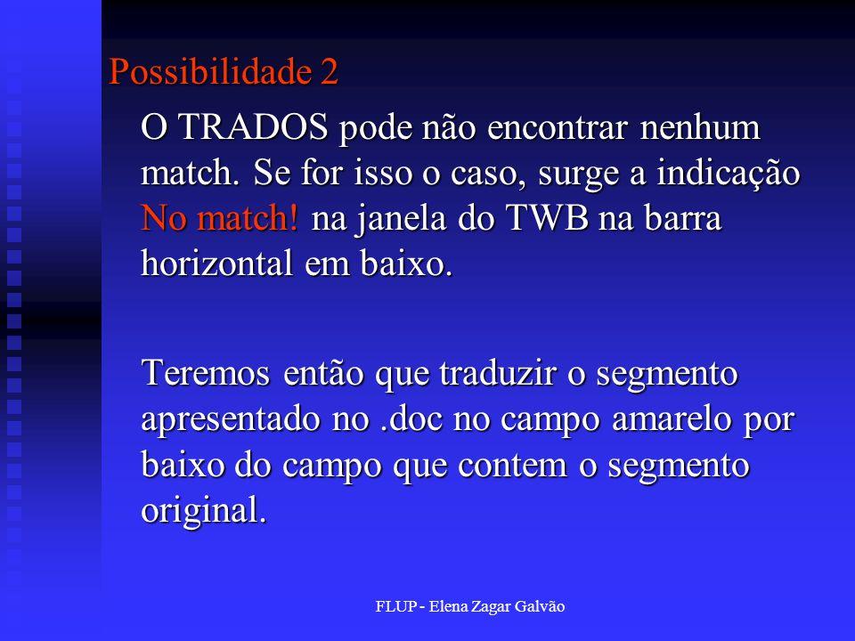 FLUP - Elena Zagar Galvão Possibilidade 2 O TRADOS pode não encontrar nenhum match. Se for isso o caso, surge a indicação No match! na janela do TWB n