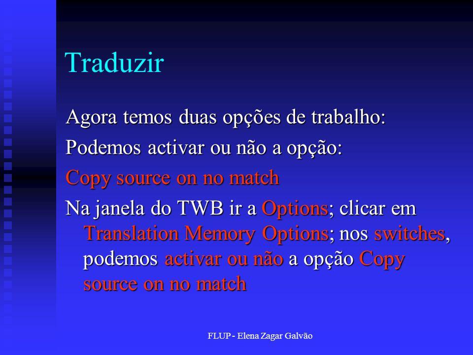 FLUP - Elena Zagar Galvão Traduzir Agora temos duas opções de trabalho: Podemos activar ou não a opção: Copy source on no match Na janela do TWB ir a