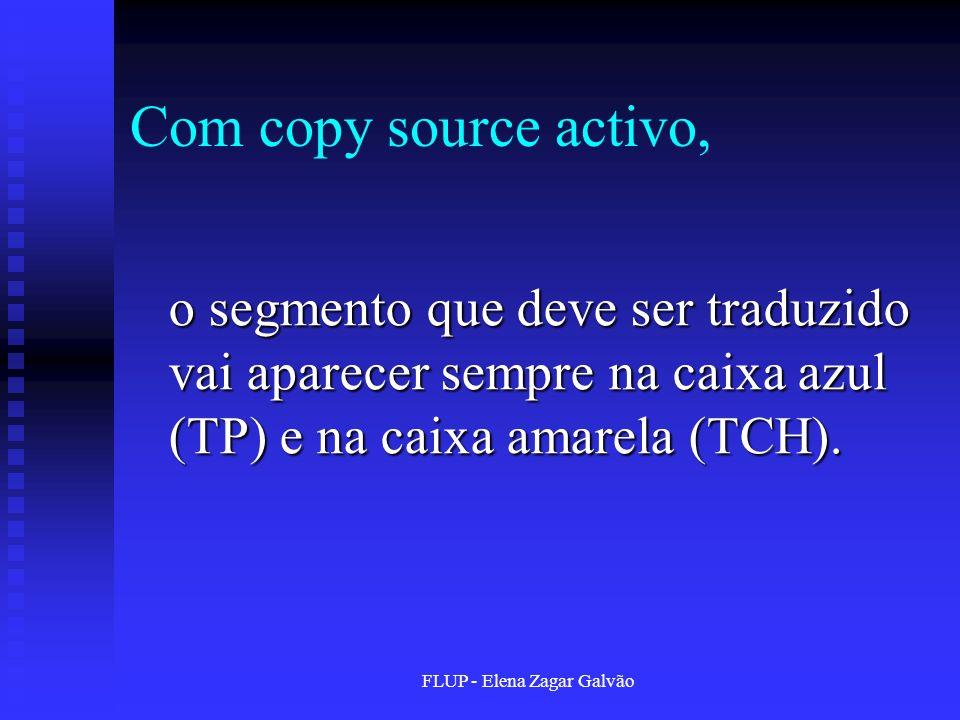 FLUP - Elena Zagar Galvão Com copy source activo, o segmento que deve ser traduzido vai aparecer sempre na caixa azul (TP) e na caixa amarela (TCH).