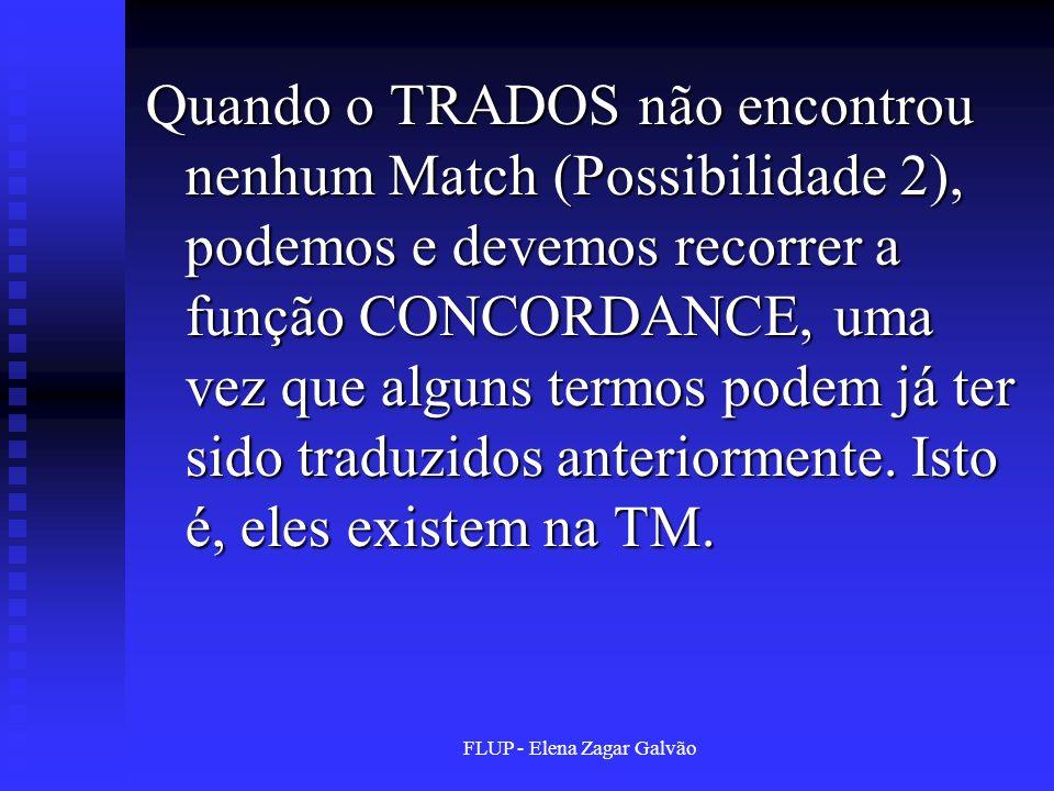 FLUP - Elena Zagar Galvão Quando o TRADOS não encontrou nenhum Match (Possibilidade 2), podemos e devemos recorrer a função CONCORDANCE, uma vez que a