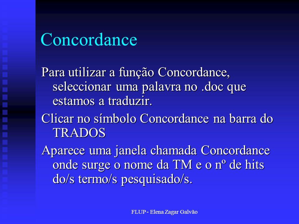 FLUP - Elena Zagar Galvão Concordance Para utilizar a função Concordance, seleccionar uma palavra no.doc que estamos a traduzir. Clicar no símbolo Con