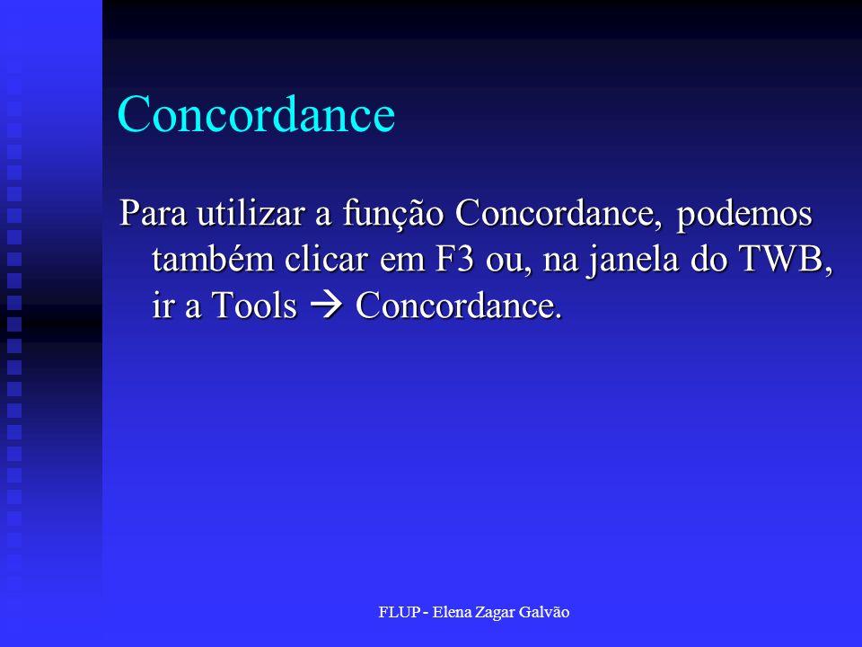 FLUP - Elena Zagar Galvão Concordance Para utilizar a função Concordance, podemos também clicar em F3 ou, na janela do TWB, ir a Tools Concordance.