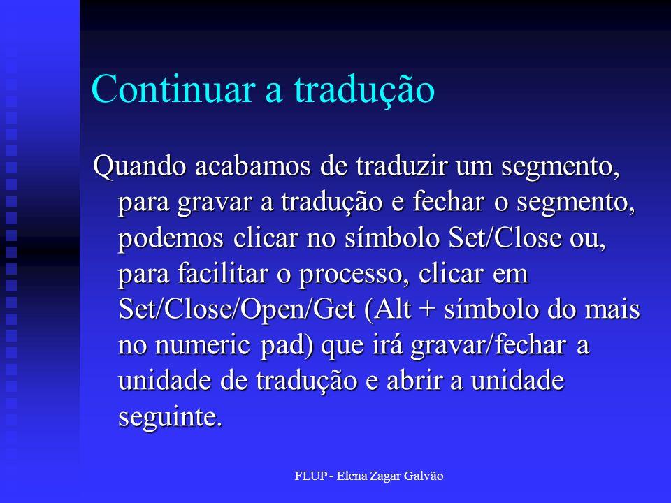 FLUP - Elena Zagar Galvão Continuar a tradução Quando acabamos de traduzir um segmento, para gravar a tradução e fechar o segmento, podemos clicar no