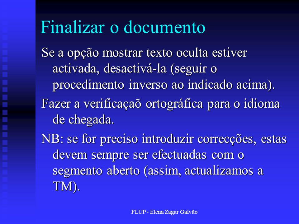 FLUP - Elena Zagar Galvão Finalizar o documento Se a opção mostrar texto oculta estiver activada, desactivá-la (seguir o procedimento inverso ao indic