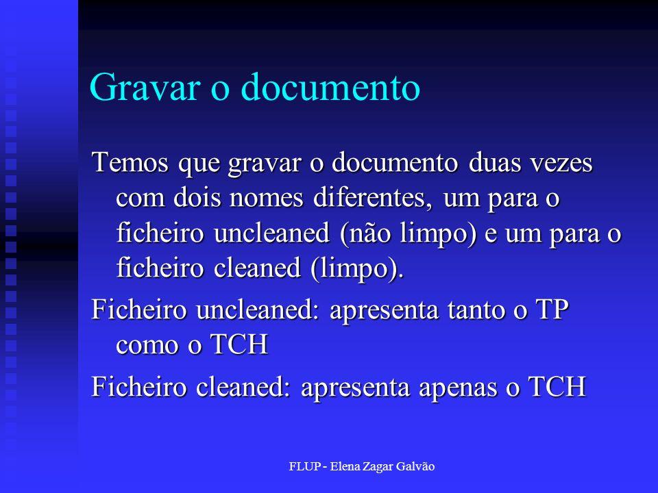 FLUP - Elena Zagar Galvão Gravar o documento Temos que gravar o documento duas vezes com dois nomes diferentes, um para o ficheiro uncleaned (não limp