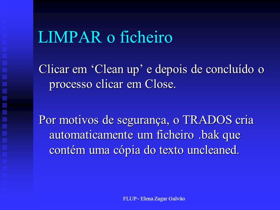 FLUP - Elena Zagar Galvão LIMPAR o ficheiro Clicar em Clean up e depois de concluído o processo clicar em Close. Por motivos de segurança, o TRADOS cr
