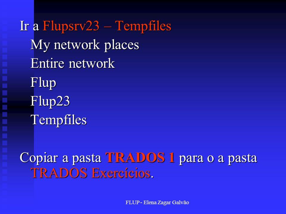 FLUP - Elena Zagar Galvão Ir a Flupsrv23 – Tempfiles My network places My network places Entire network FlupFlup23Tempfiles Copiar a pasta TRADOS 1 pa