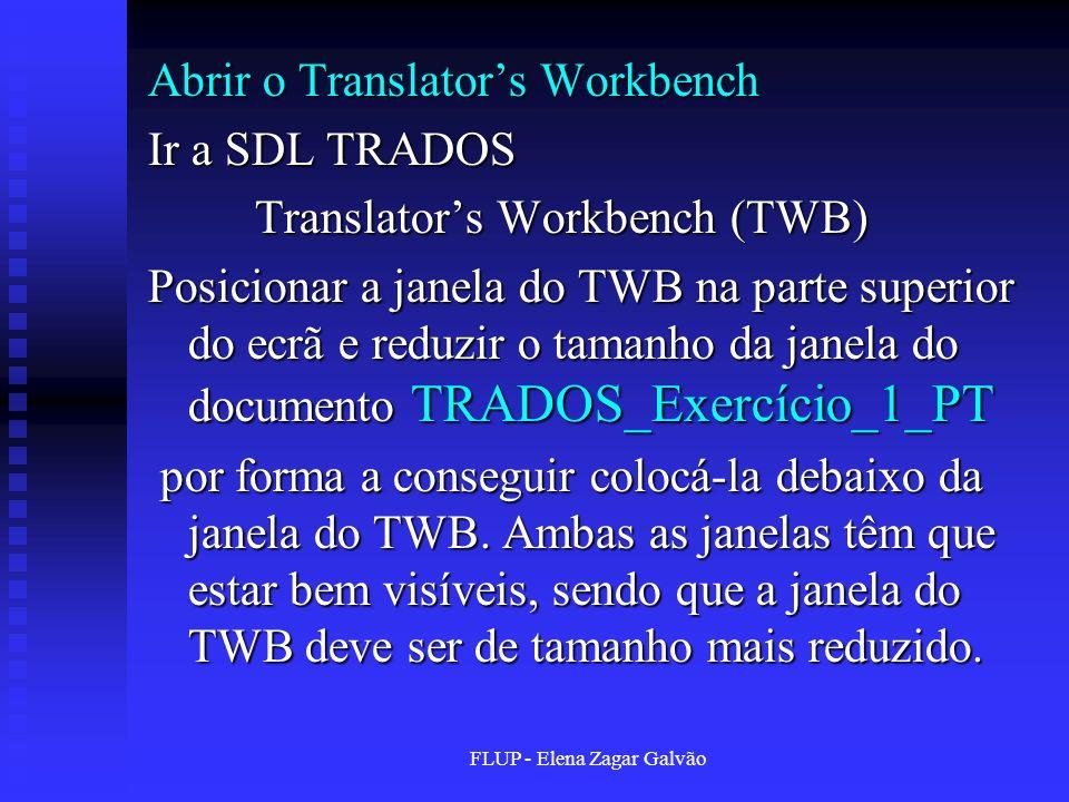 FLUP - Elena Zagar Galvão Abrir o Translators Workbench Ir a SDL TRADOS Translators Workbench (TWB) Posicionar a janela do TWB na parte superior do ec