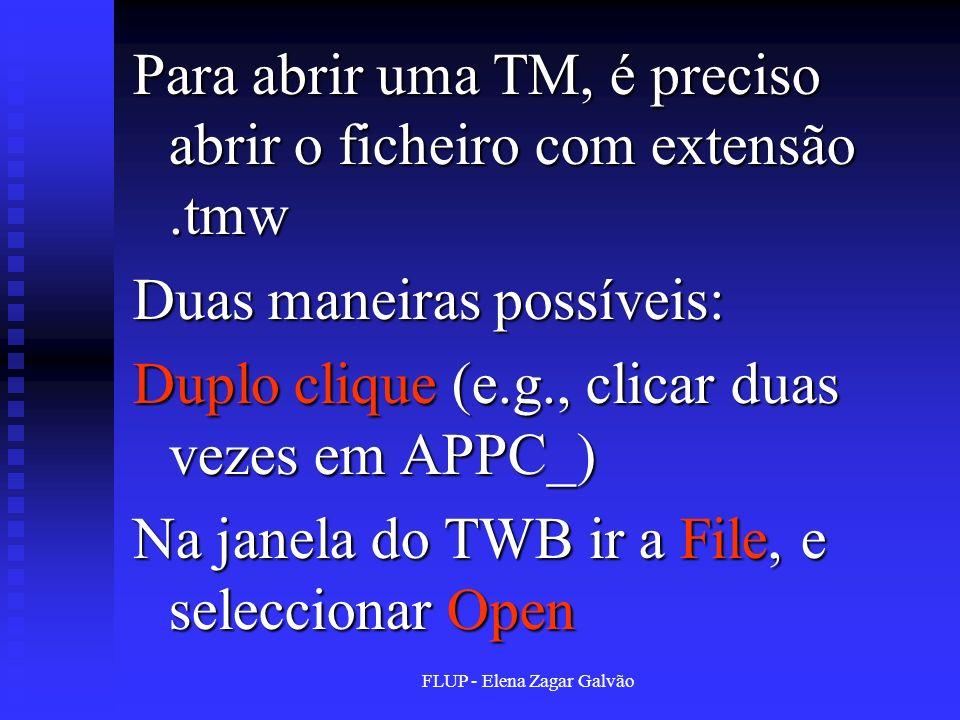 FLUP - Elena Zagar Galvão Para abrir uma TM, é preciso abrir o ficheiro com extensão.tmw Duas maneiras possíveis: Duplo clique (e.g., clicar duas veze