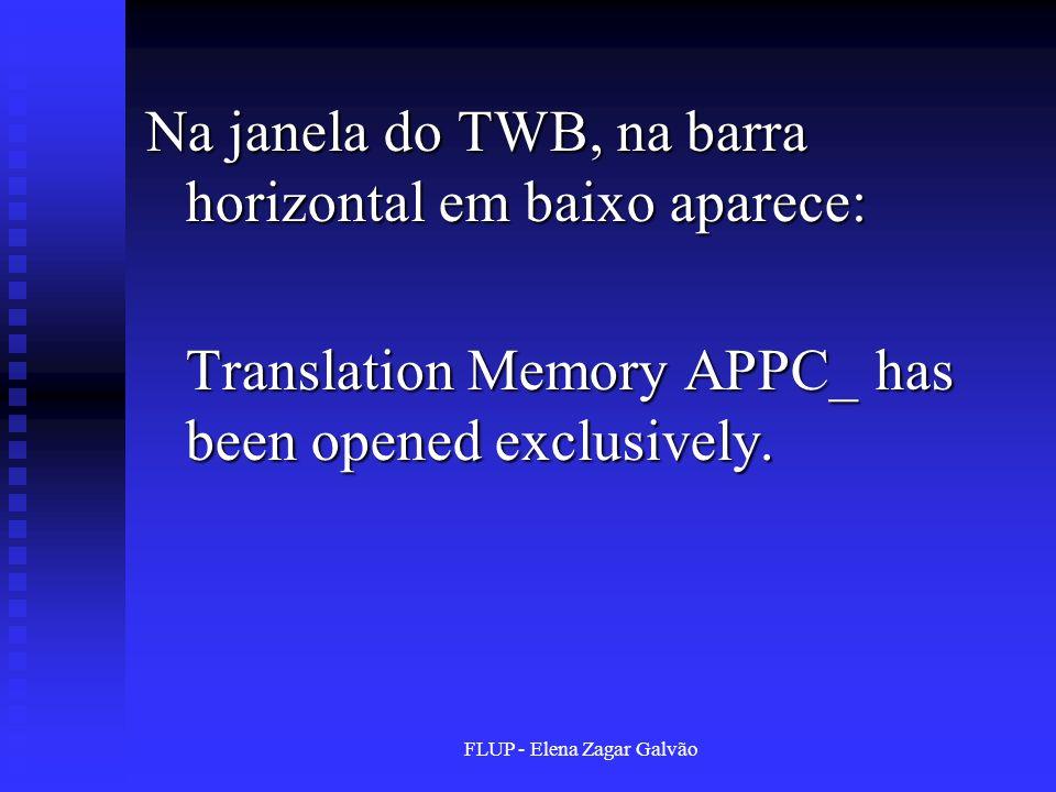 FLUP - Elena Zagar Galvão Na janela do TWB, na barra horizontal em baixo aparece: Translation Memory APPC_ has been opened exclusively.