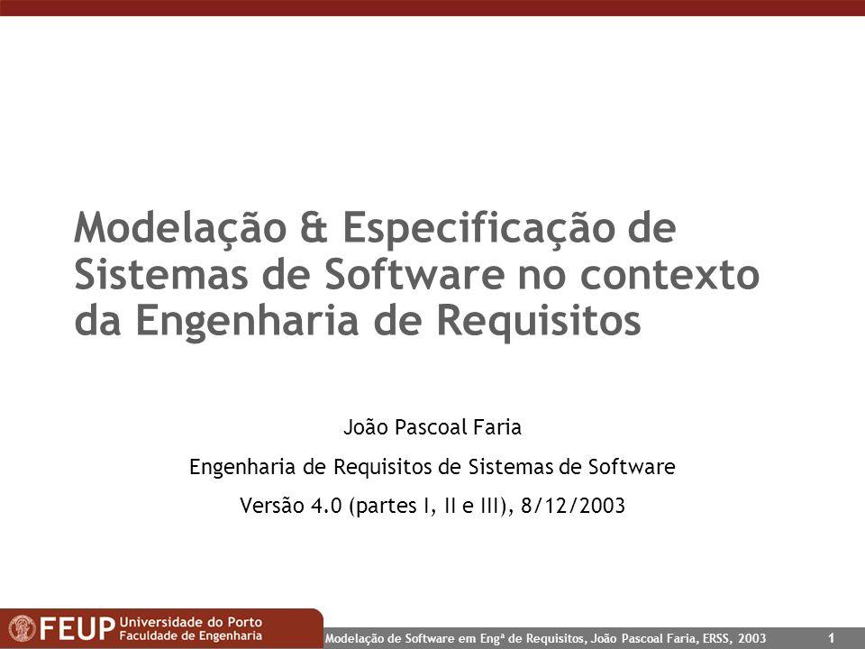 Modelação de Software em Engª de Requisitos, João Pascoal Faria, ERSS, 2003 1 Modelação & Especificação de Sistemas de Software no contexto da Engenha