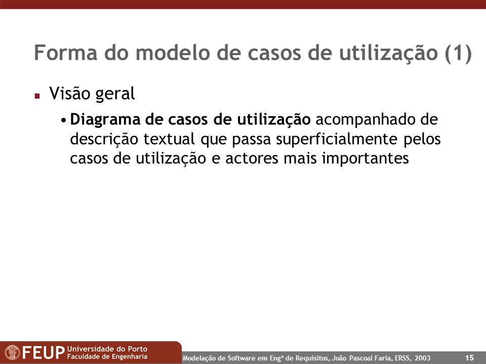 Modelação de Software em Engª de Requisitos, João Pascoal Faria, ERSS, 2003 15 Forma do modelo de casos de utilização (1) n Visão geral Diagrama de ca