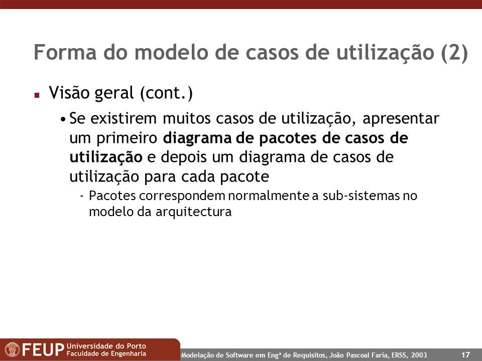 Modelação de Software em Engª de Requisitos, João Pascoal Faria, ERSS, 2003 17 Forma do modelo de casos de utilização (2) n Visão geral (cont.) Se exi