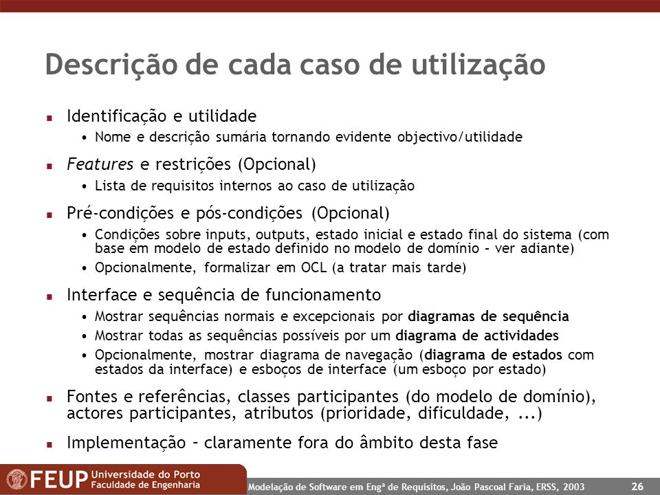 Modelação de Software em Engª de Requisitos, João Pascoal Faria, ERSS, 2003 26 Descrição de cada caso de utilização n Identificação e utilidade Nome e
