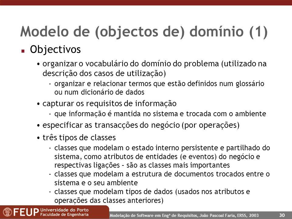 Modelação de Software em Engª de Requisitos, João Pascoal Faria, ERSS, 2003 30 Modelo de (objectos de) domínio (1) n Objectivos organizar o vocabulári