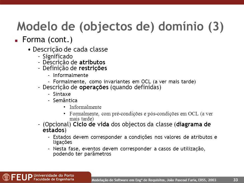 Modelação de Software em Engª de Requisitos, João Pascoal Faria, ERSS, 2003 33 Modelo de (objectos de) domínio (3) n Forma (cont.) Descrição de cada c