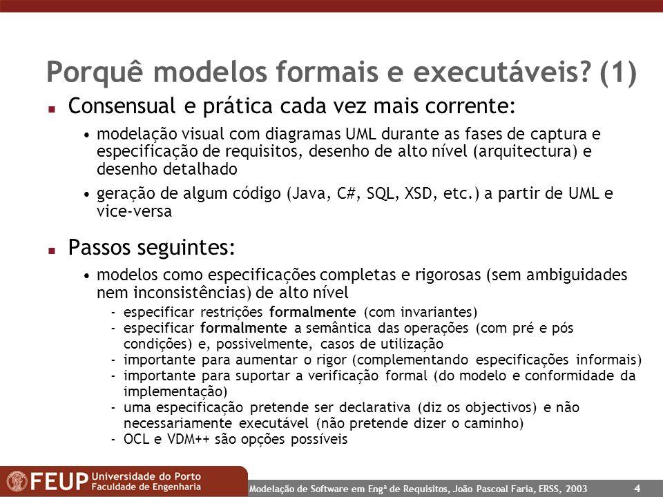 Modelação de Software em Engª de Requisitos, João Pascoal Faria, ERSS, 2003 4 Porquê modelos formais e executáveis? (1) n Consensual e prática cada ve