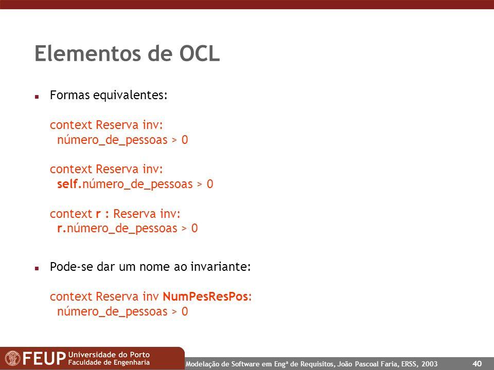 Modelação de Software em Engª de Requisitos, João Pascoal Faria, ERSS, 2003 40 Elementos de OCL n Formas equivalentes: context Reserva inv: número_de_