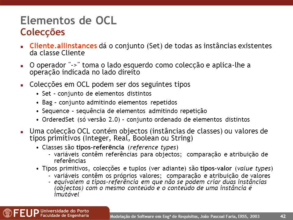Modelação de Software em Engª de Requisitos, João Pascoal Faria, ERSS, 2003 42 Elementos de OCL Colecções n Cliente.allInstances dá o conjunto (Set) d