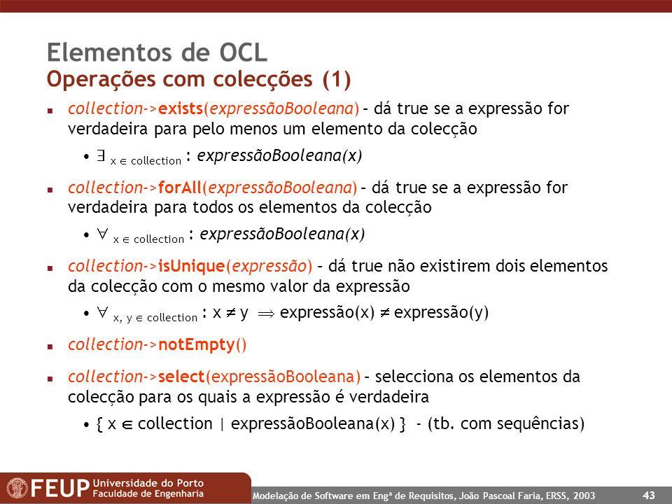 Modelação de Software em Engª de Requisitos, João Pascoal Faria, ERSS, 2003 43 Elementos de OCL Operações com colecções (1) n collection->exists(expre