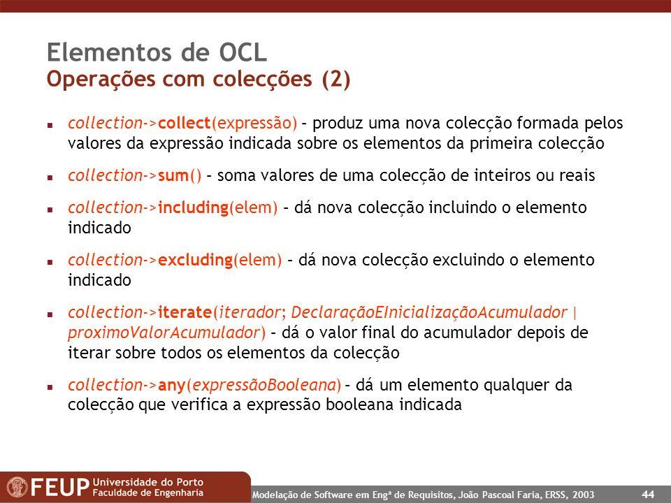 Modelação de Software em Engª de Requisitos, João Pascoal Faria, ERSS, 2003 44 Elementos de OCL Operações com colecções (2) n collection->collect(expr