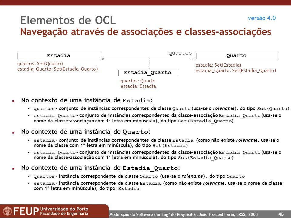 Modelação de Software em Engª de Requisitos, João Pascoal Faria, ERSS, 2003 45 Elementos de OCL Navegação através de associações e classes-associações