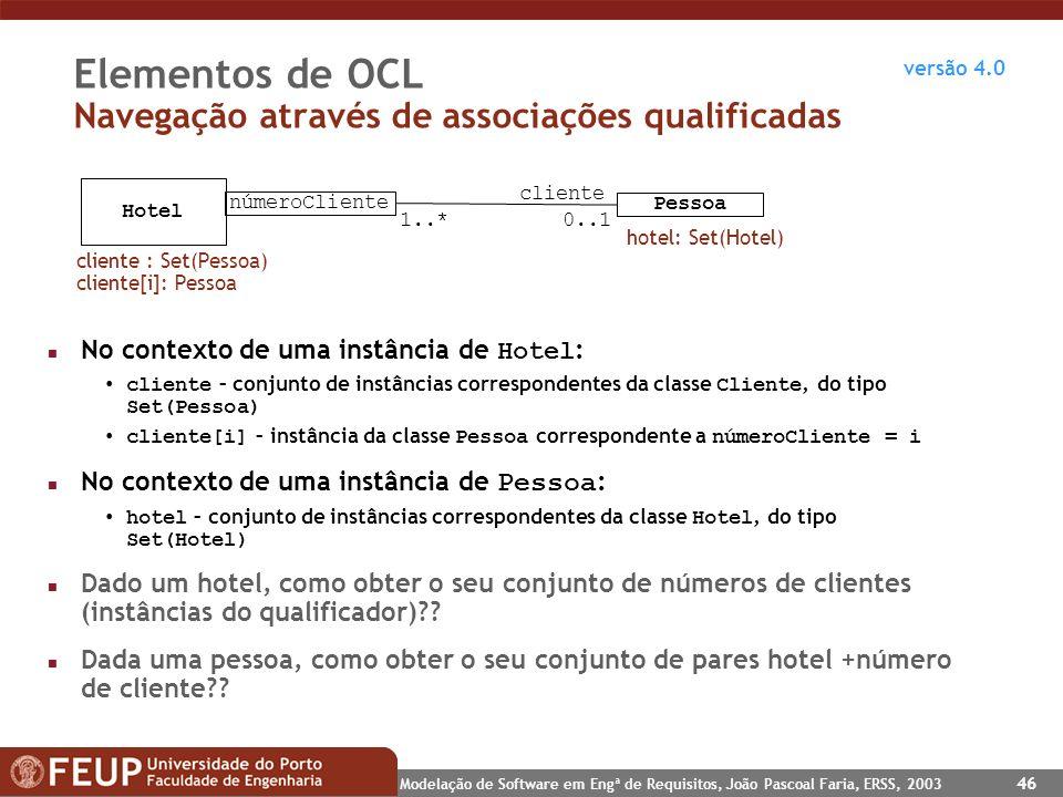 Modelação de Software em Engª de Requisitos, João Pascoal Faria, ERSS, 2003 46 Elementos de OCL Navegação através de associações qualificadas Hotel Pe